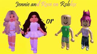 Jennie and Rose (Blackpink) on Roblox Before or After
