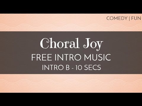 Cute Royalty Free Music - Free Intro Music - 'Choral Joy' (Intro B - 10  seconds)