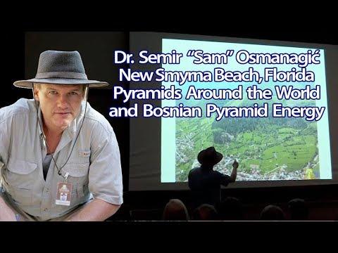 Dr.  Semir Osmanagić, New Smyrna Beach, FL: Pyramids  Around  The  World &  Bosnian  Pyramid  Energy