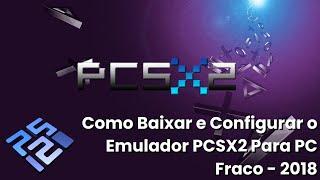 Como Baixar e Configurar o Emulador PCSX2  Para PC Fraco - 2018