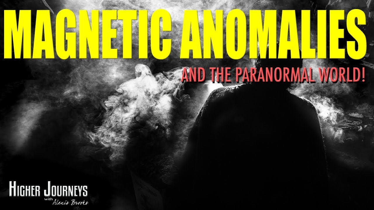 Magnetic Anomalies and the Paranormal World - What YOU Need to Know! Conscious Commentary