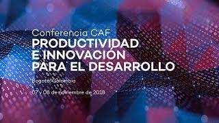 Conferencia CAF: Productividad e Innovación para el Desarrollo (Día 2)