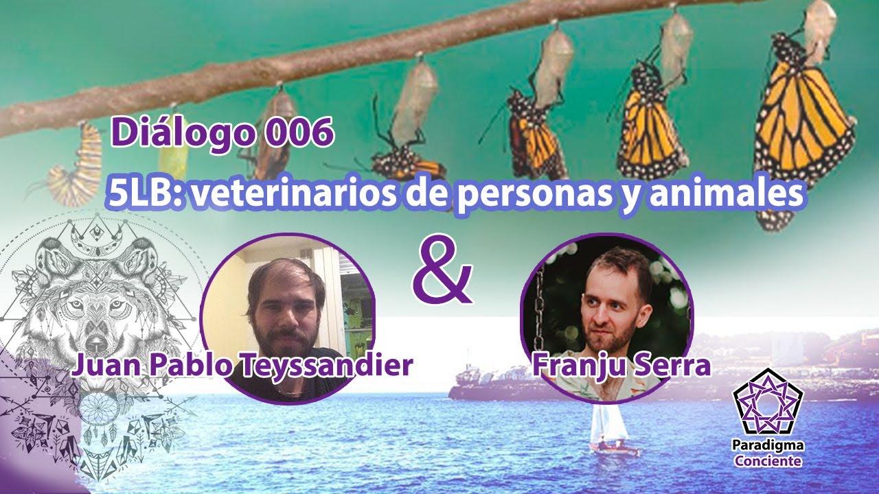 Diálogo 006 - 5LB: veterinarios de personas y animales - Juan Pablo Teyssandier - VetEscuela
