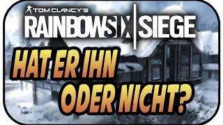 HAT ER IHN ODER NICHT - RAINBOW SIX SIEGE #156★Lets Play Rainbow Six Deutsch