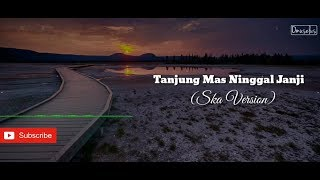 Download lagu LIRIK LAGU TANJUNG MAS NINGGAL JANJI ( DIDI KEMPOT) SKA VERSION