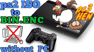 Ps2 ISO to BIN.ENC without pc - Play ps2 games in ps3 hen