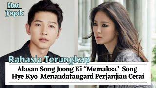 Rahasianya Terungkap Alasan Song Joong Ki Memaksa Song Hye Kyo Menandatangani Perjanjian Cerai
