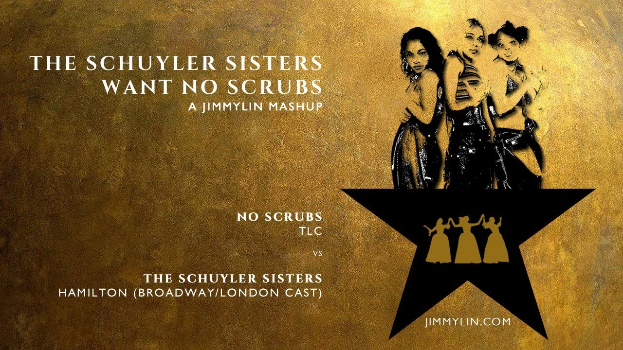 "Mashup / Remix - Hamilton ""THE SCHUYLER SISTERS"" vs TLC ""NO SCRUBS"""