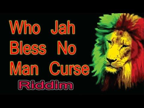 Who Jah Bless No Man Curse/ Reggae Riddim/Instrumental