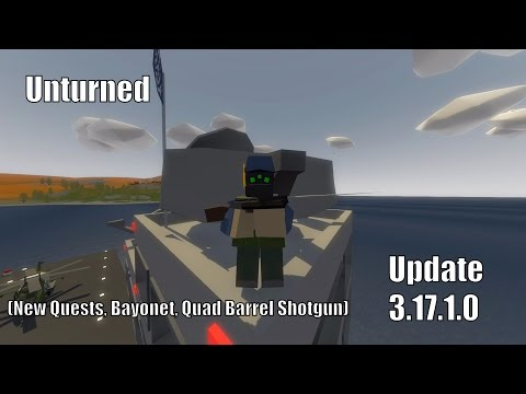 Unturned Update 3.17.1.0! (New Quests, Bayonet, Quad Barrel Shotgun)