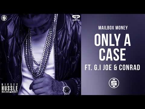 Only A Case (feat. G.I. Joe and Conrad) -  Nipsey Hussle (Mailbox Money)