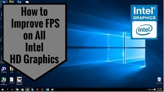 how to improve fps on all intel hd graphics 2017 get the most out of intel hd graphics