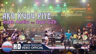 Indah Andira Feat Bayu G2B - Aku Kudu Piye [OFFICIAL]