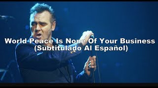 Morrissey - World Peace Is None Of Your Business (Subtitulado Al Español)