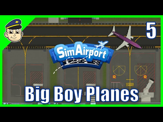 BIG BOY PLANES - Ep 5. - Let's Play SimAirport