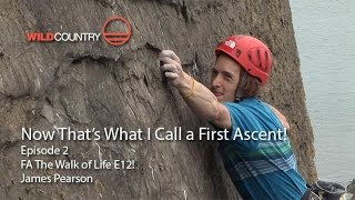Now That's What I Call a First Ascent - EP2 -The Walk of Life -James Pearson