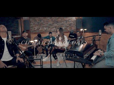 Bani Muñoz - Ciudad de Colores Unplugged - Feat. Josh Morales y Viris Muñoz