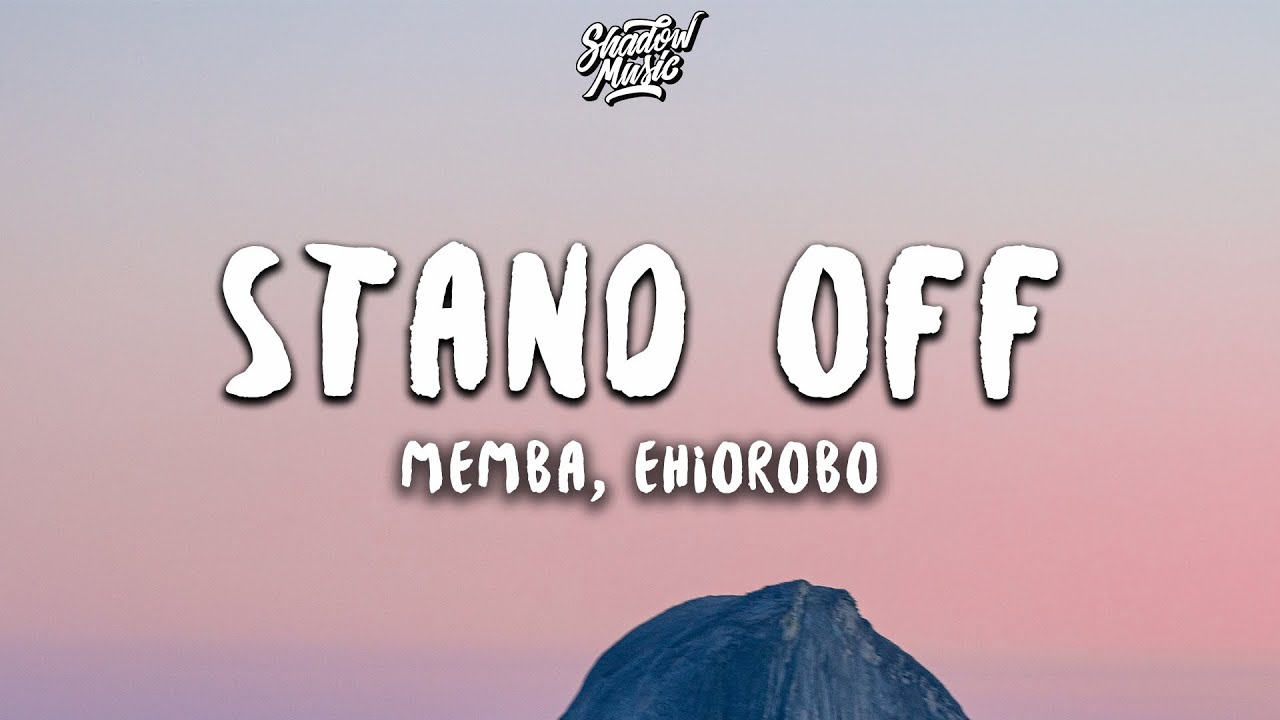 MEMBA - Stand Off (ft. Ehiorobo) (Lyrics)