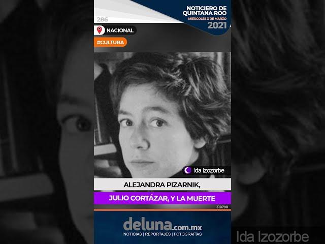 Alejandra Pizarnik, Julio Cortázar, y la muerte