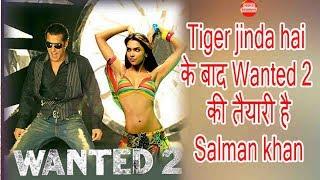 Tiger jinda hai के बाद Wanted 2 की तैयारी है Salman khan