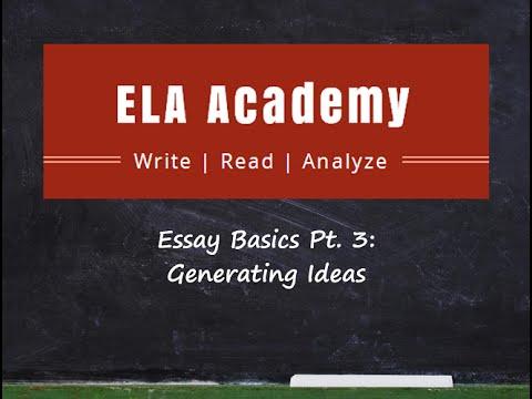 Essay Basics Pt. 3 - Generating Ideas   ELA Academy