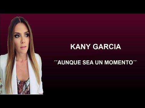 KANY GARCIA - Aunque Sea Un Momento - Letra