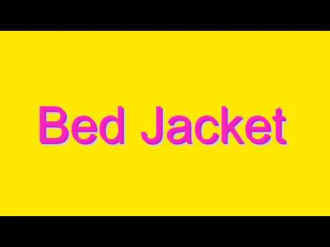 How to Pronounce Bed Jacket