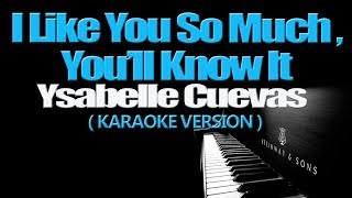 I LIKE YOU SO MUCH, YOU'LL KNOW IT - Ysabelle Cuevas A LOVE SO BEAUTIFUL OST KARAOKE VERSION
