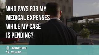 FAQ: Who pays for my medical expenses while my case is pending?