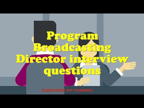 Program Broadcasting Director interview questions
