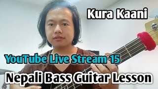 Nepali Bass Guitar Lesson Live Stream 15 | KuraKaani