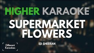 Ed Sheeran - Supermarket Flowers (HIGHER Key Karaoke)