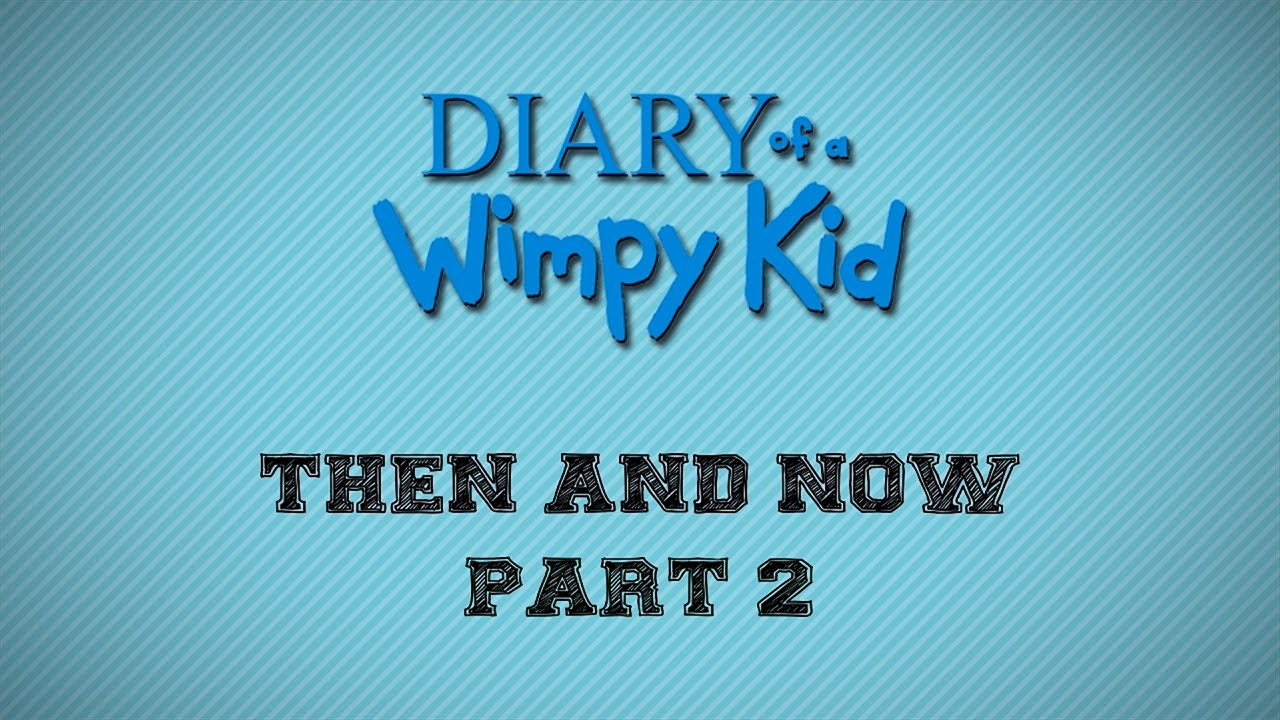 Diary of a Wimpy Kid: Then and Now (Part 2)