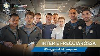 INTER e FRECCIAROSSA | #ViaggiareDaCampioni con Skriniar, De Vrij, D'Ambrosio and Cedric! 🚄⚫🔵