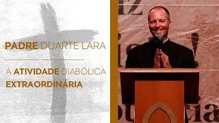 Baixar Padre Duarte Lara  - A atividade diabólica extraordinária
