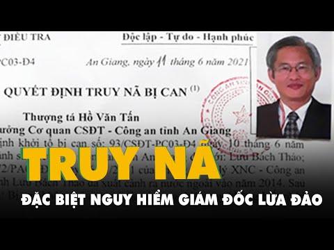 Truy nã đặc biệt nguy hiểm nguyên tổng giám đốc Công ty cổ phần Việt An