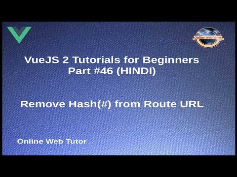 VueJs 2 Tutorial for beginners in HINDI | ENGLISH (#46) Remove Hash(#) from  Route URL in Vue JS