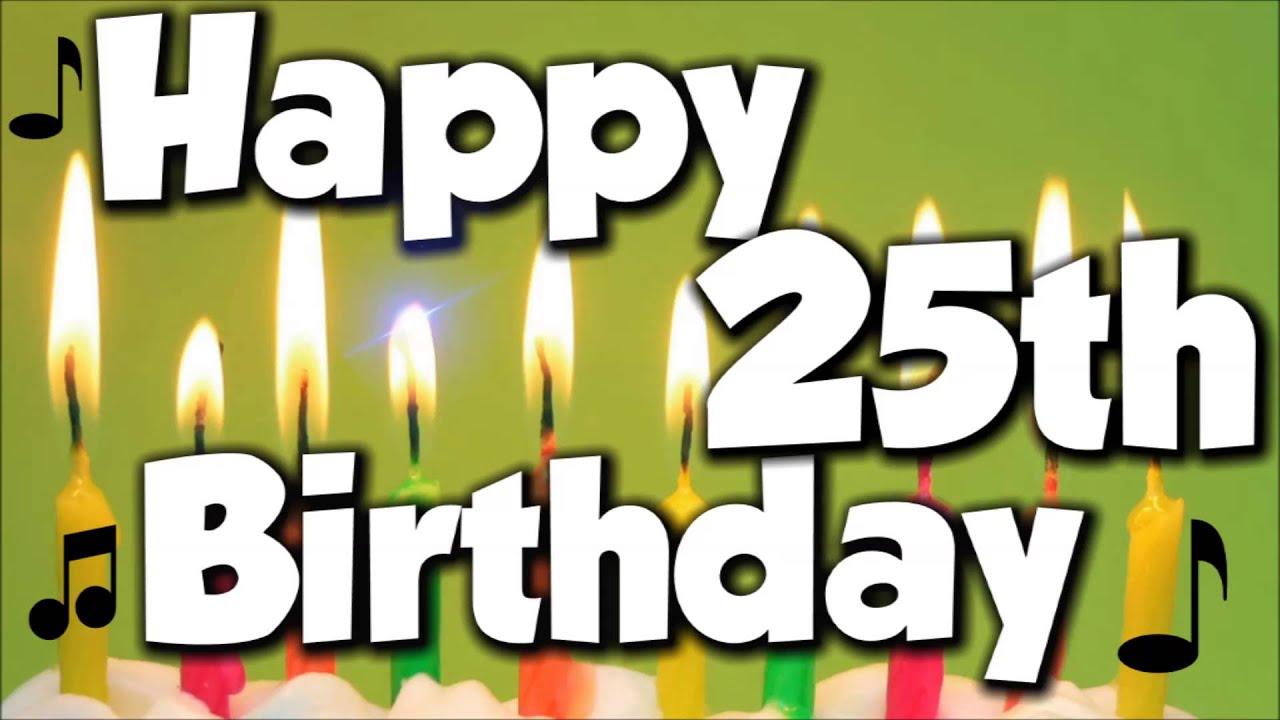Happy 25th Birthday Happy Birthday To You Song Youtube