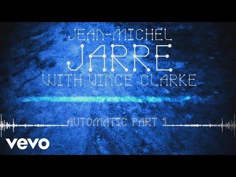 Jean-Michel Jarre, Vincent Clarke - Automatic, Pt. 1
