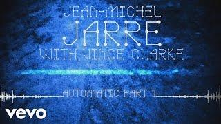 Jean-Michel Jarre, Vince Clarke - Automatic, Pt. 1