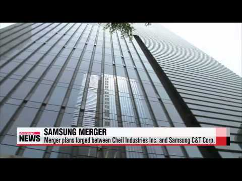 Samsung Group announces merger between Cheil Industries Inc. and Samsung C&T Cor