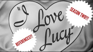 I LOVE LUCY - REFERENCES - SEASON TWO!!!