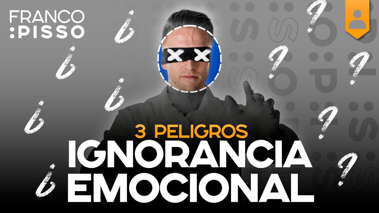 APRENDÉ los PELIGROS de la IGNORANCIA EMOCIONAL...
