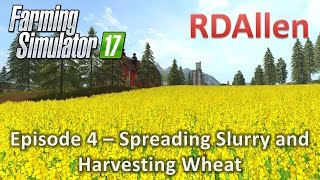 Farming Simulator 17 Gold Crest Valley E4 - Spreading Slurry and Harvesting Wheat