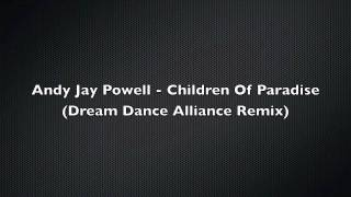 Andy Jay Powell - Children Of Paradise (Dream Dance Alliance Remix)