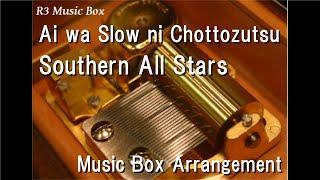 Cover images Ai wa Slow ni Chottozutsu/Southern All Stars [Music Box]