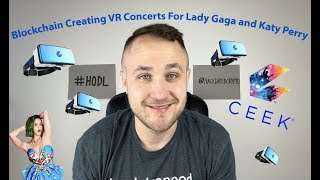 ceek the blockchain creating vr concerts for lady gaga and katy perry