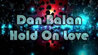 Dan Balan - Hold On Love [Lyrics on screen]