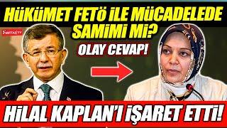 """Davutoğlu'ndan """"Hükümet FETÖ'yle mücadelede samimi mi?"""" sorusuna yanıt! Hilal Kaplan'ı işaret etti!"""