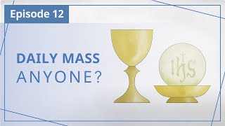 """【Episode 12】Daily Mass, anyone? — """"Heaven in Daily Instalments"""""""